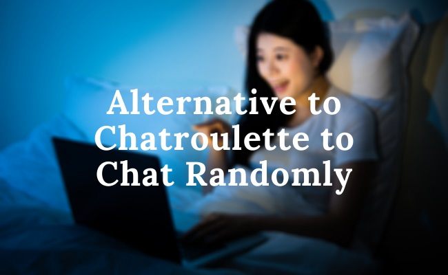 Alternative to Chatroulette to Chat Randomly